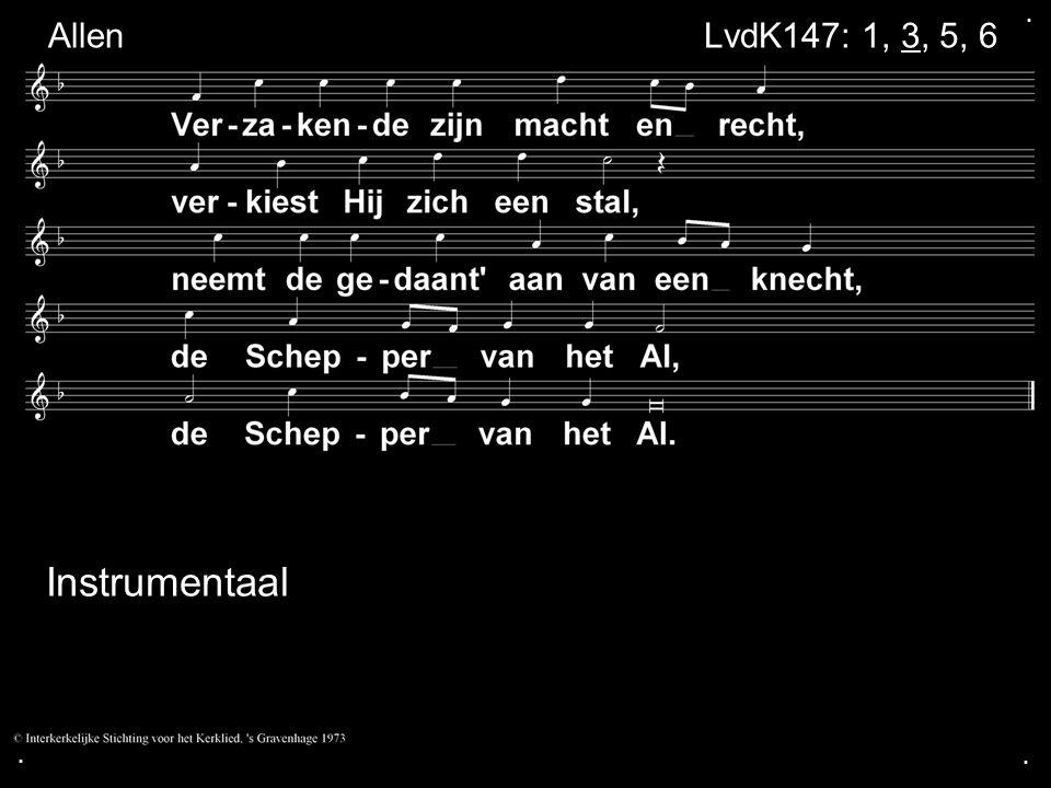 . Allen LvdK147: 1, 3, 5, 6 Instrumentaal . .