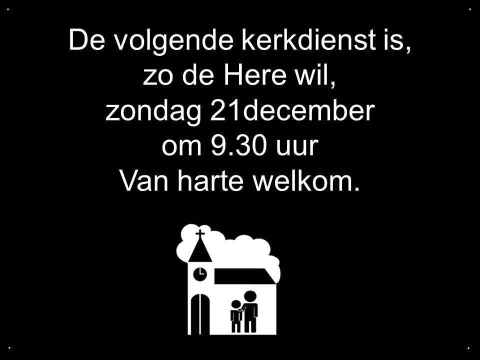 De volgende kerkdienst is, zo de Here wil, zondag 21december