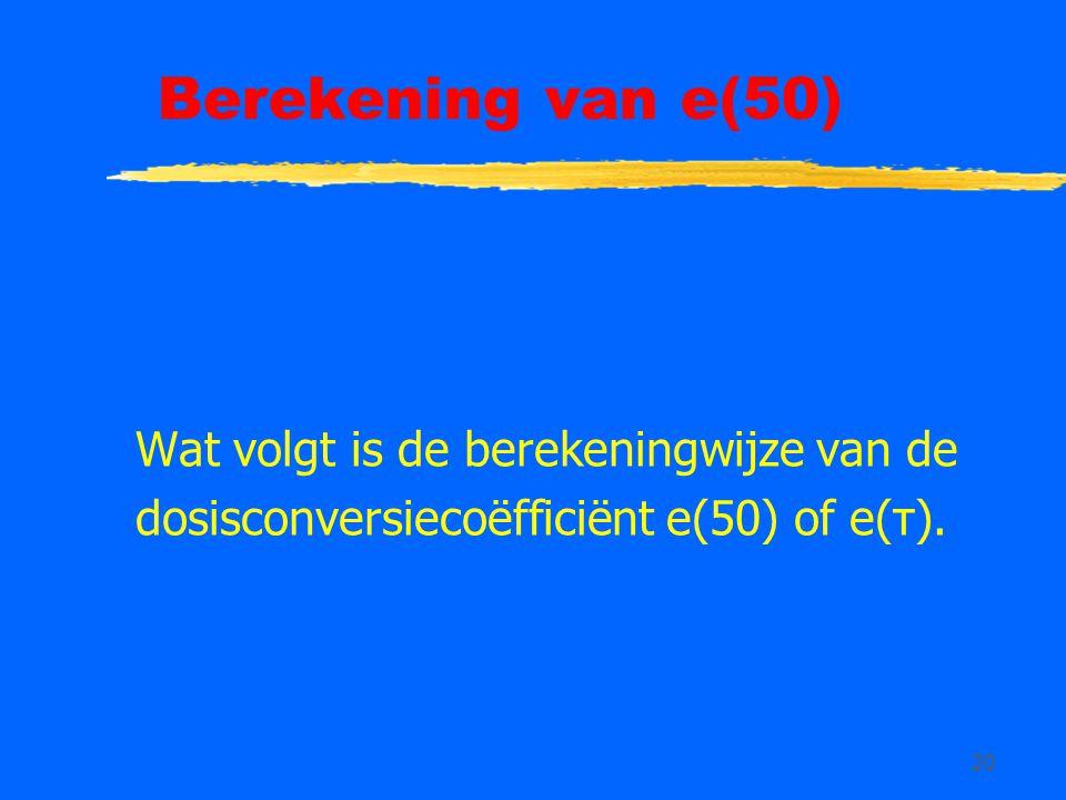 Berekening van e(50) Wat volgt is de berekeningwijze van de