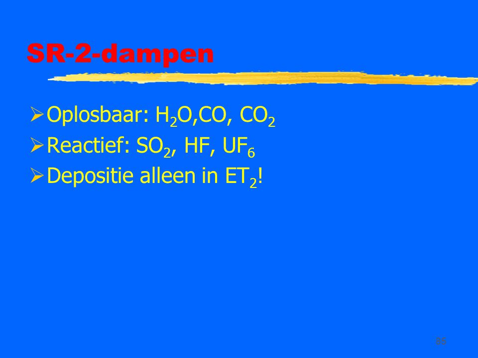 SR-2-dampen Oplosbaar: H2O,CO, CO2 Reactief: SO2, HF, UF6