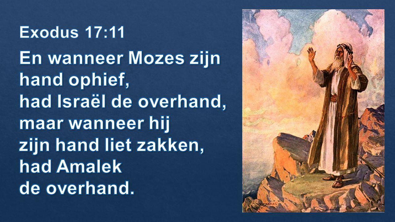 En wanneer Mozes zijn hand ophief,