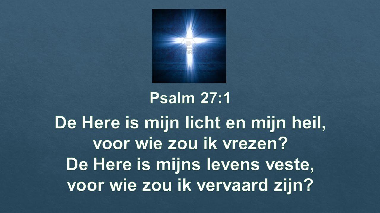De Here is mijn licht en mijn heil, voor wie zou ik vrezen