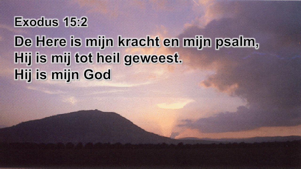 De Here is mijn kracht en mijn psalm, Hij is mij tot heil geweest.