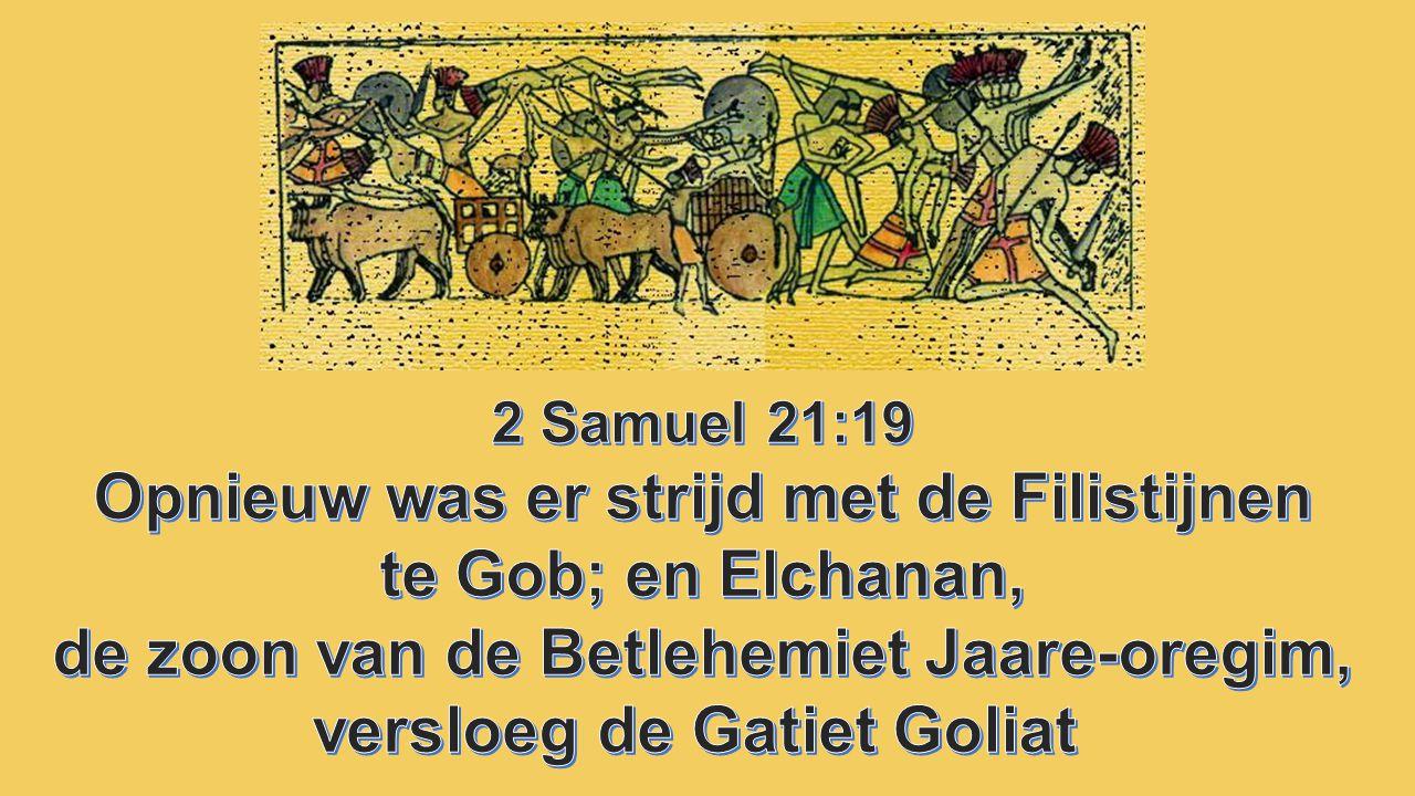 Opnieuw was er strijd met de Filistijnen te Gob; en Elchanan,