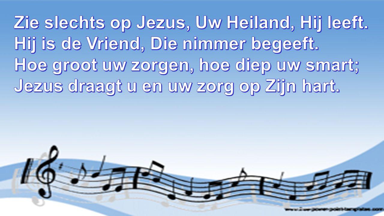 Zie slechts op Jezus, Uw Heiland, Hij leeft