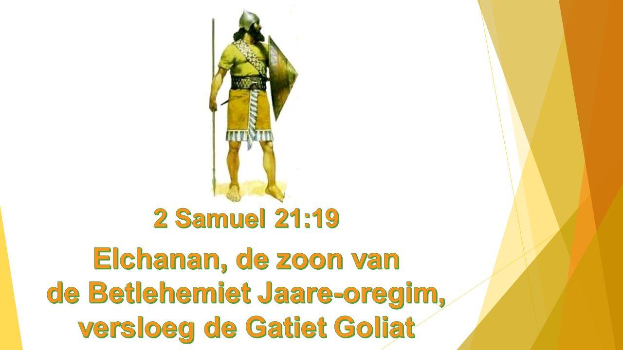 de Betlehemiet Jaare-oregim, versloeg de Gatiet Goliat