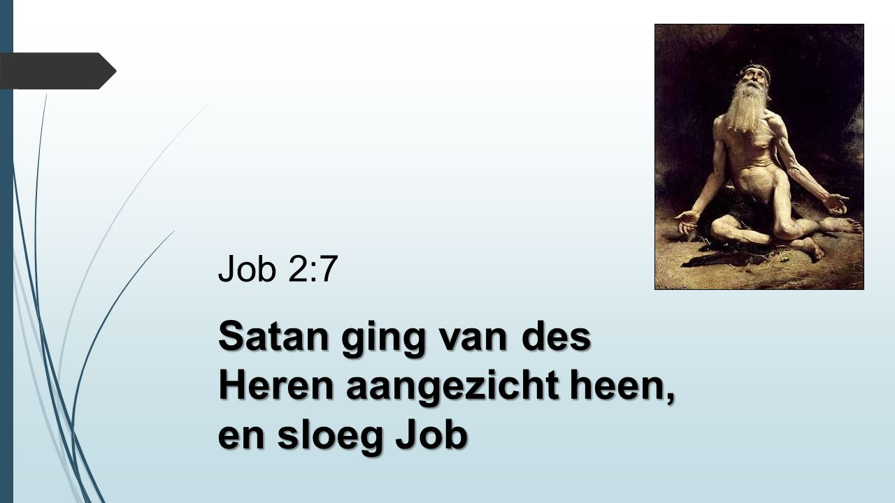 Satan ging van des Heren aangezicht heen, en sloeg Job