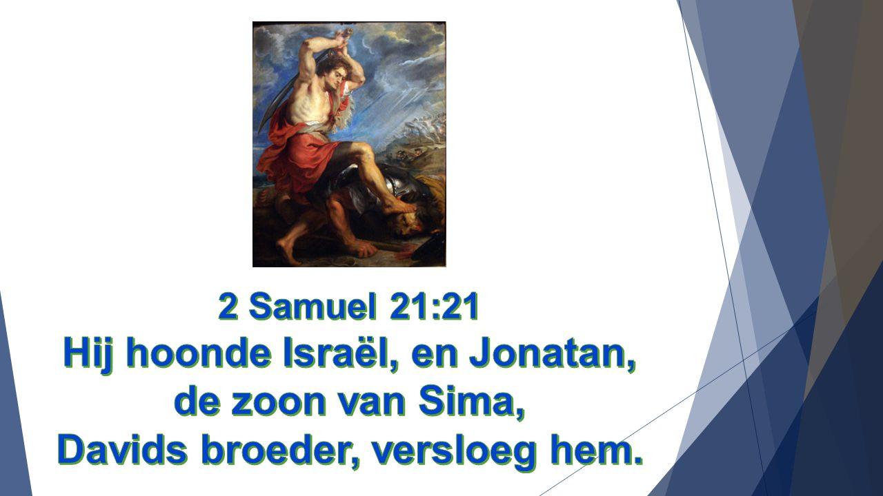 Hij hoonde Israël, en Jonatan, de zoon van Sima,