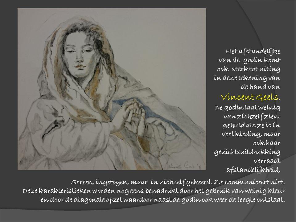 Het afstandelijke van de godin komt ook sterk tot uiting in deze tekening van de hand van Vincent Geels. De godin laat weinig van zichzelf zien: gehuld als ze is in veel kleding, maar ook haar gezichtsuitdrukking verraadt afstandelijkheid,