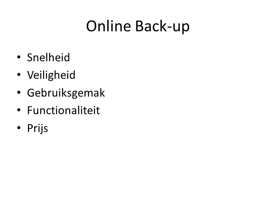 Online Back-up Snelheid Veiligheid Gebruiksgemak Functionaliteit Prijs