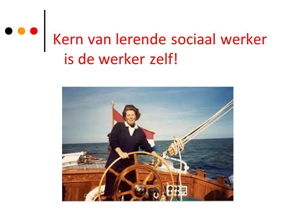 Kern van lerende sociaal werker is de werker zelf!