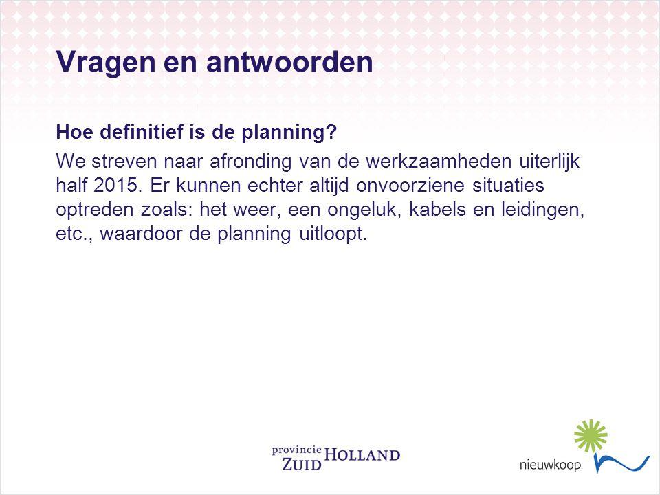 Vragen en antwoorden Hoe definitief is de planning