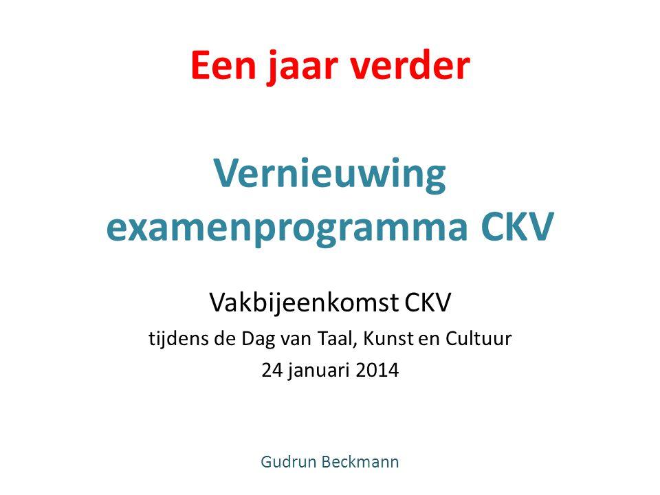 Een jaar verder Vernieuwing examenprogramma CKV