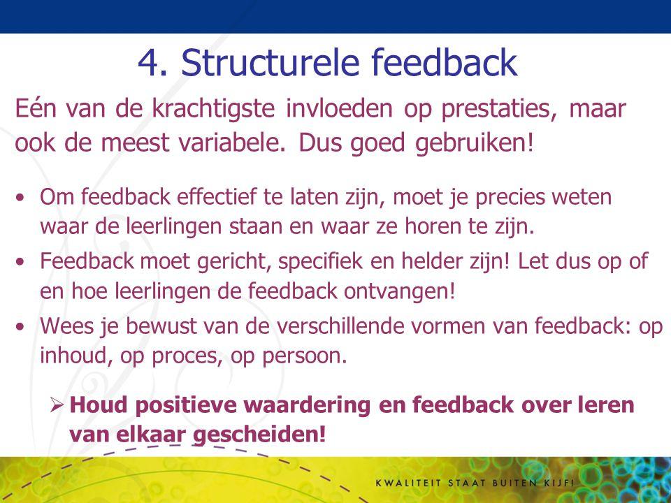 4. Structurele feedback Eén van de krachtigste invloeden op prestaties, maar ook de meest variabele. Dus goed gebruiken!