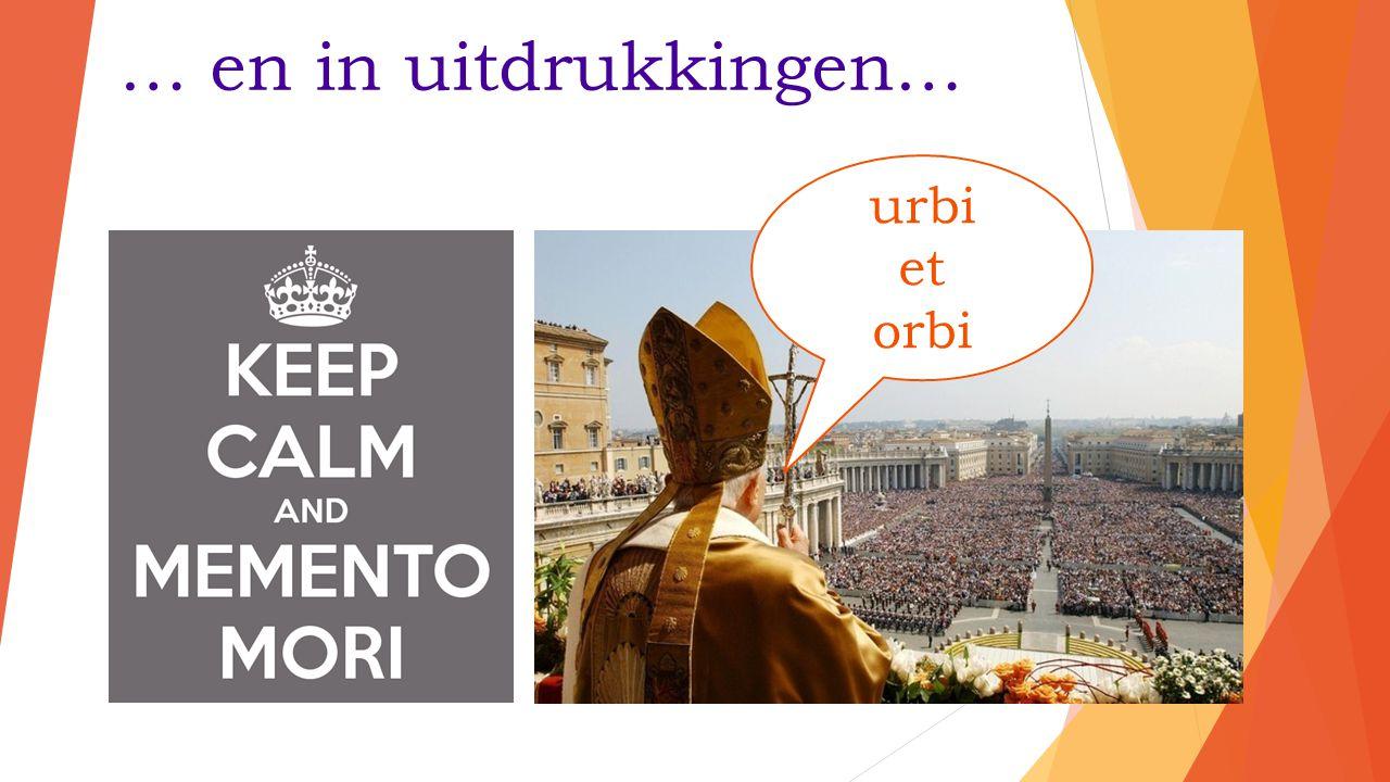 … en in uitdrukkingen… urbi et orbi