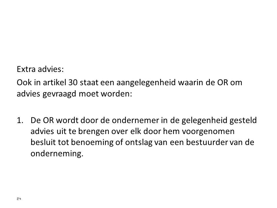 Extra advies: Ook in artikel 30 staat een aangelegenheid waarin de OR om advies gevraagd moet worden: