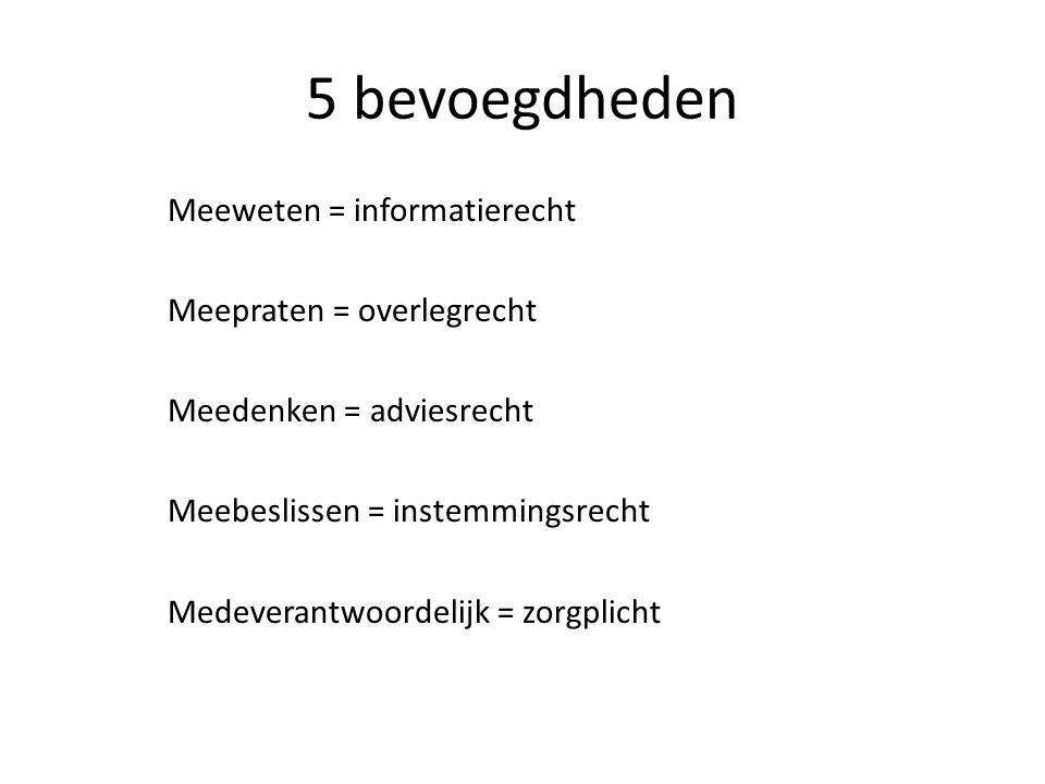5 bevoegdheden Meeweten = informatierecht Meepraten = overlegrecht