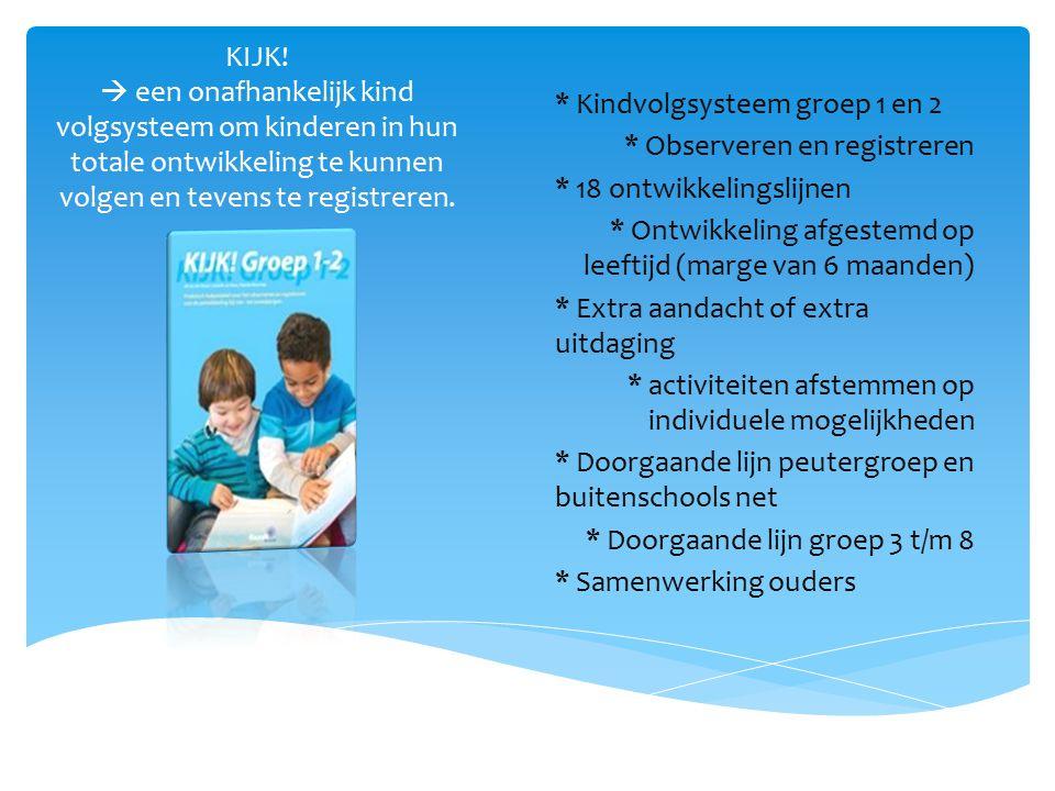 KIJK!  een onafhankelijk kind volgsysteem om kinderen in hun totale ontwikkeling te kunnen volgen en tevens te registreren.