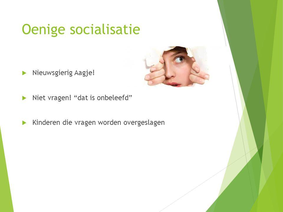 Oenige socialisatie Nieuwsgierig Aagje!