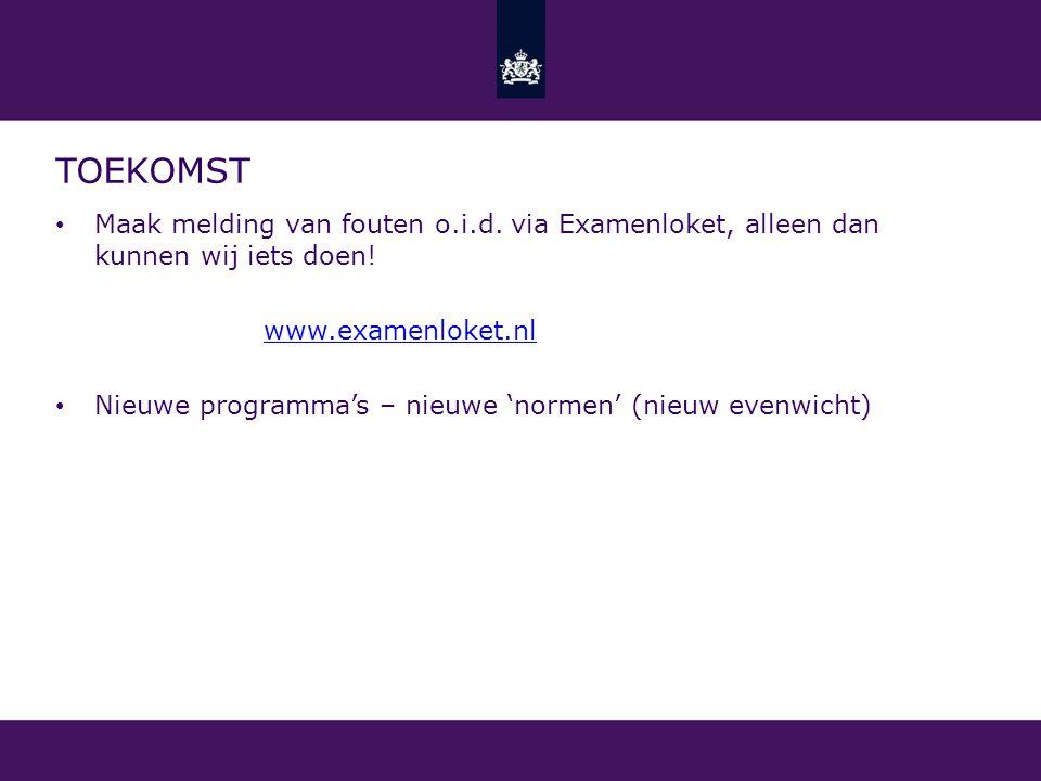 toekomst Maak melding van fouten o.i.d. via Examenloket, alleen dan kunnen wij iets doen! www.examenloket.nl.