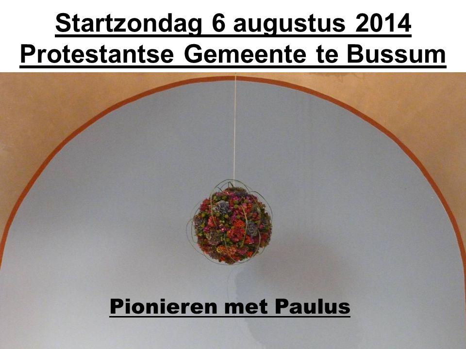 Startzondag 6 augustus 2014 Protestantse Gemeente te Bussum