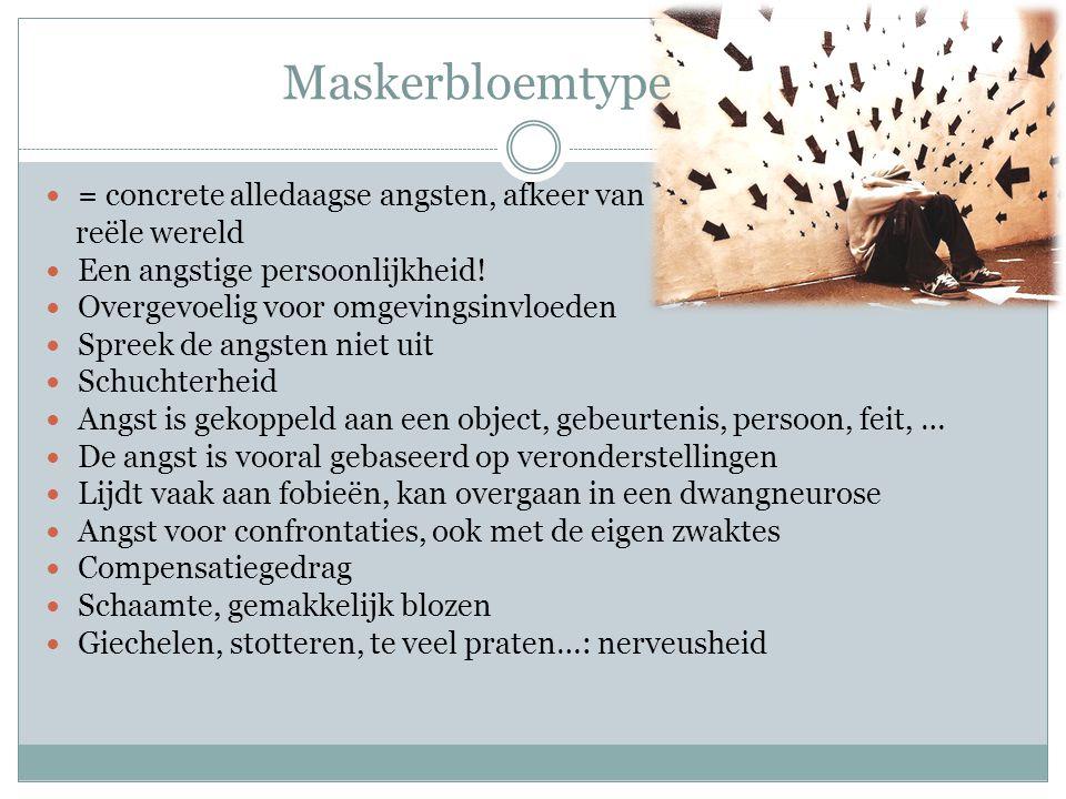 Maskerbloemtype = concrete alledaagse angsten, afkeer van reële wereld