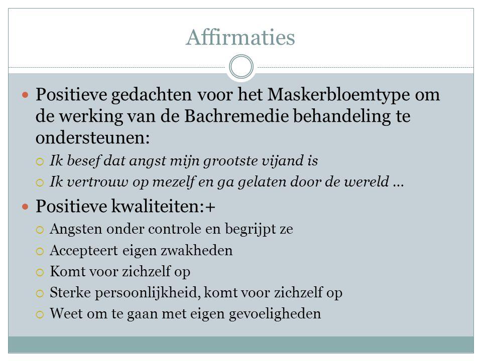 Affirmaties Positieve gedachten voor het Maskerbloemtype om de werking van de Bachremedie behandeling te ondersteunen: