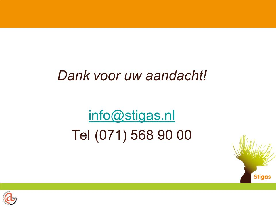 Dank voor uw aandacht! info@stigas.nl Tel (071) 568 90 00