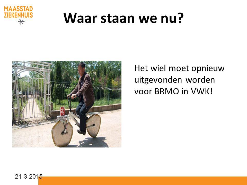 Waar staan we nu Het wiel moet opnieuw uitgevonden worden voor BRMO in VWK! 8-4-2017