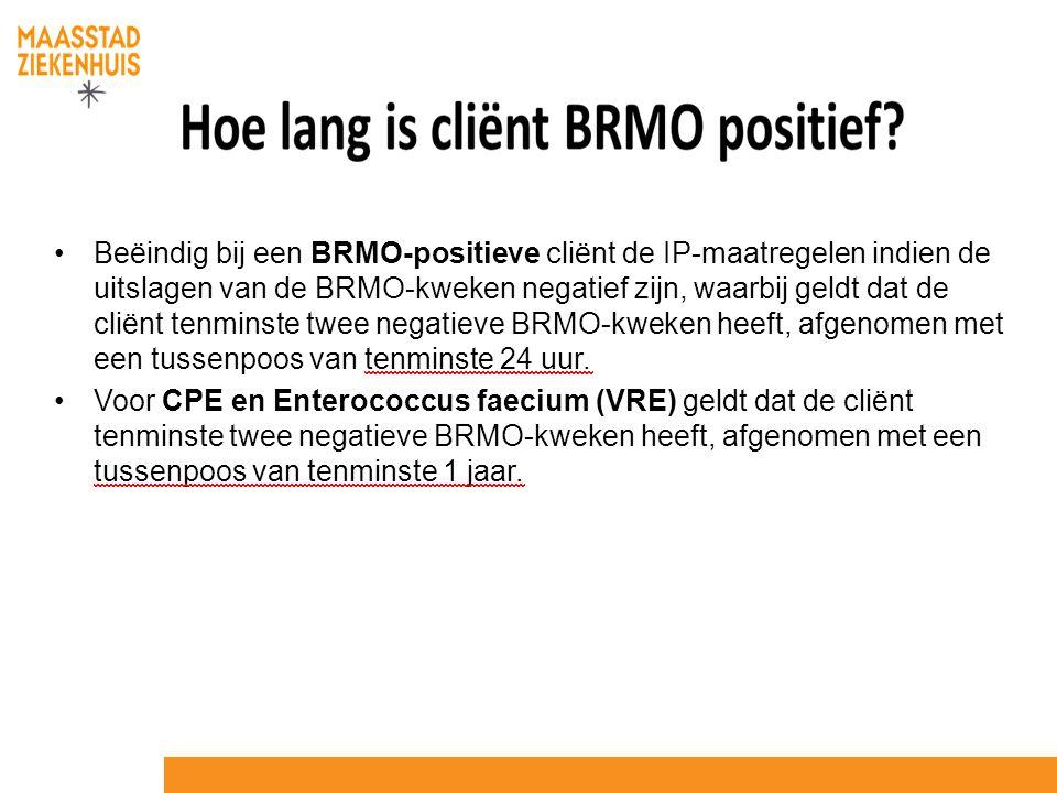 Beëindig bij een BRMO-positieve cliënt de IP-maatregelen indien de uitslagen van de BRMO-kweken negatief zijn, waarbij geldt dat de cliënt tenminste twee negatieve BRMO-kweken heeft, afgenomen met een tussenpoos van tenminste 24 uur.