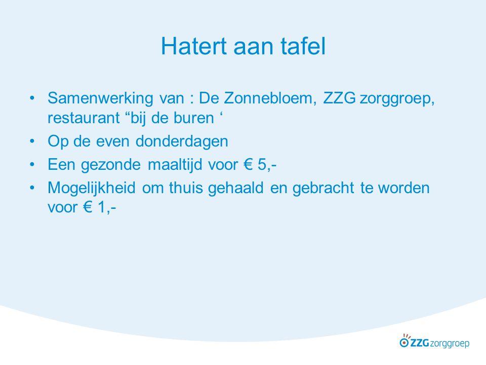 Hatert aan tafel Samenwerking van : De Zonnebloem, ZZG zorggroep, restaurant bij de buren ' Op de even donderdagen.