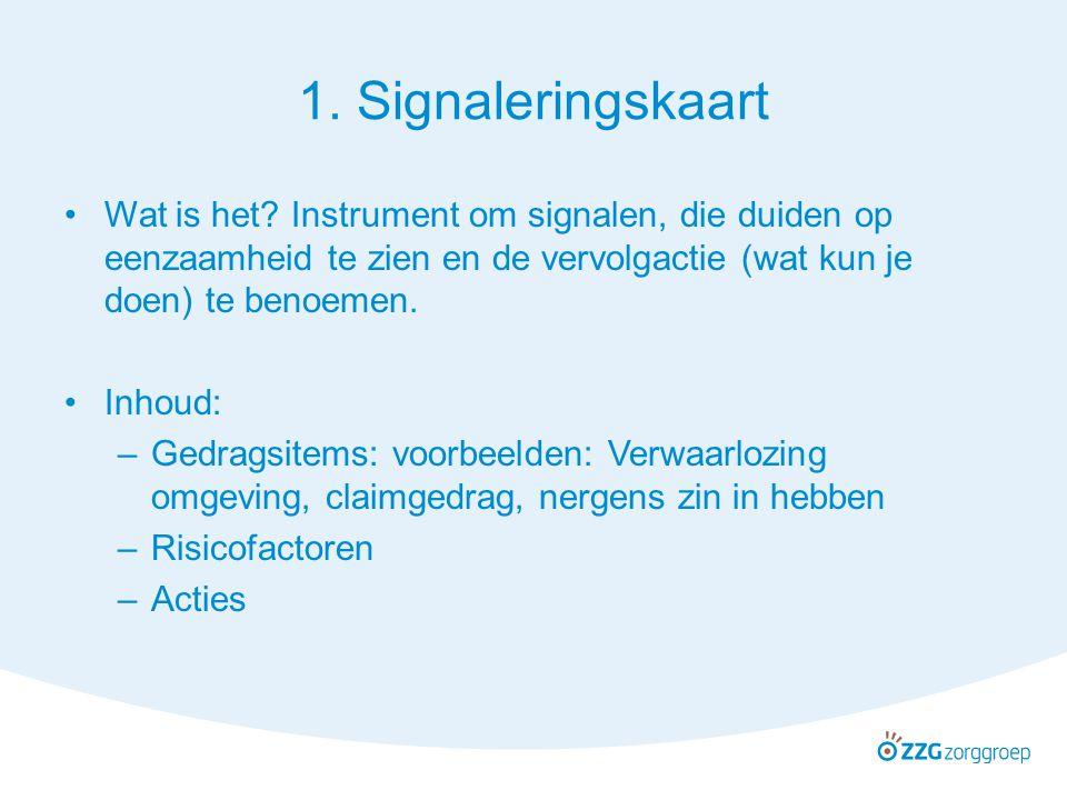 1. Signaleringskaart Wat is het Instrument om signalen, die duiden op eenzaamheid te zien en de vervolgactie (wat kun je doen) te benoemen.