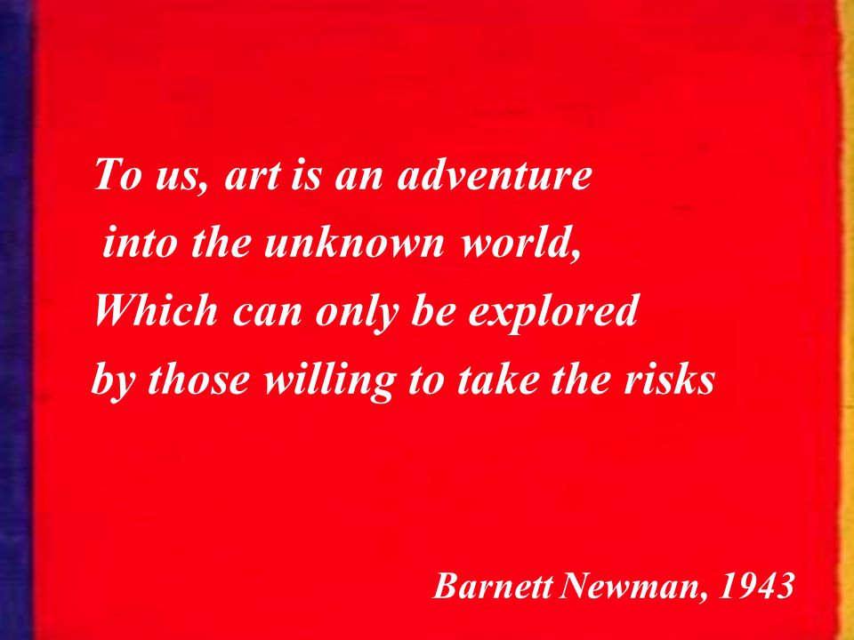 To us, art is an adventure
