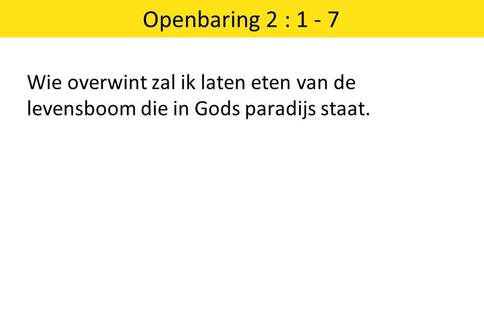 Openbaring 2 : 1 - 7 Wie overwint zal ik laten eten van de levensboom die in Gods paradijs staat.