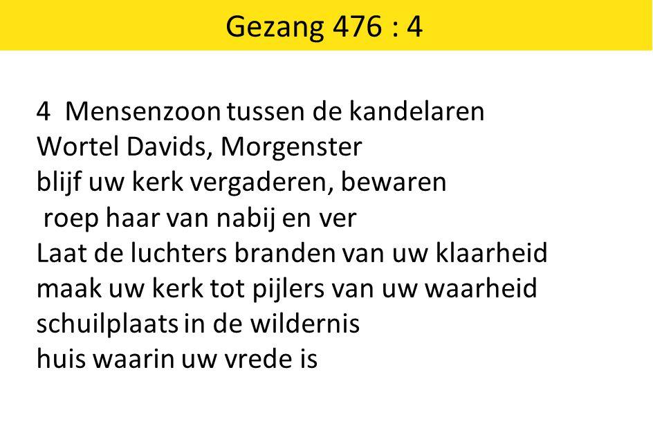 Gezang 476 : 4 4 Mensenzoon tussen de kandelaren