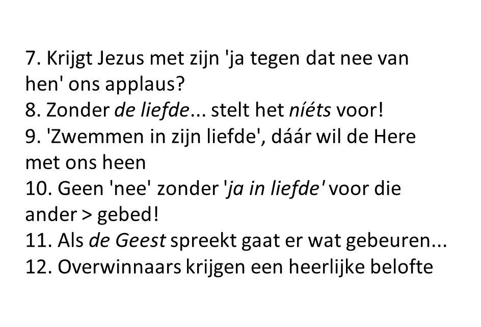 7. Krijgt Jezus met zijn ja tegen dat nee van hen ons applaus. 8