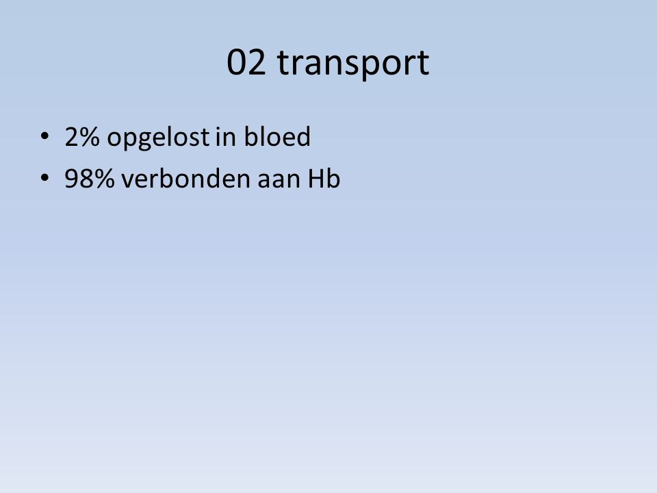 02 transport 2% opgelost in bloed 98% verbonden aan Hb