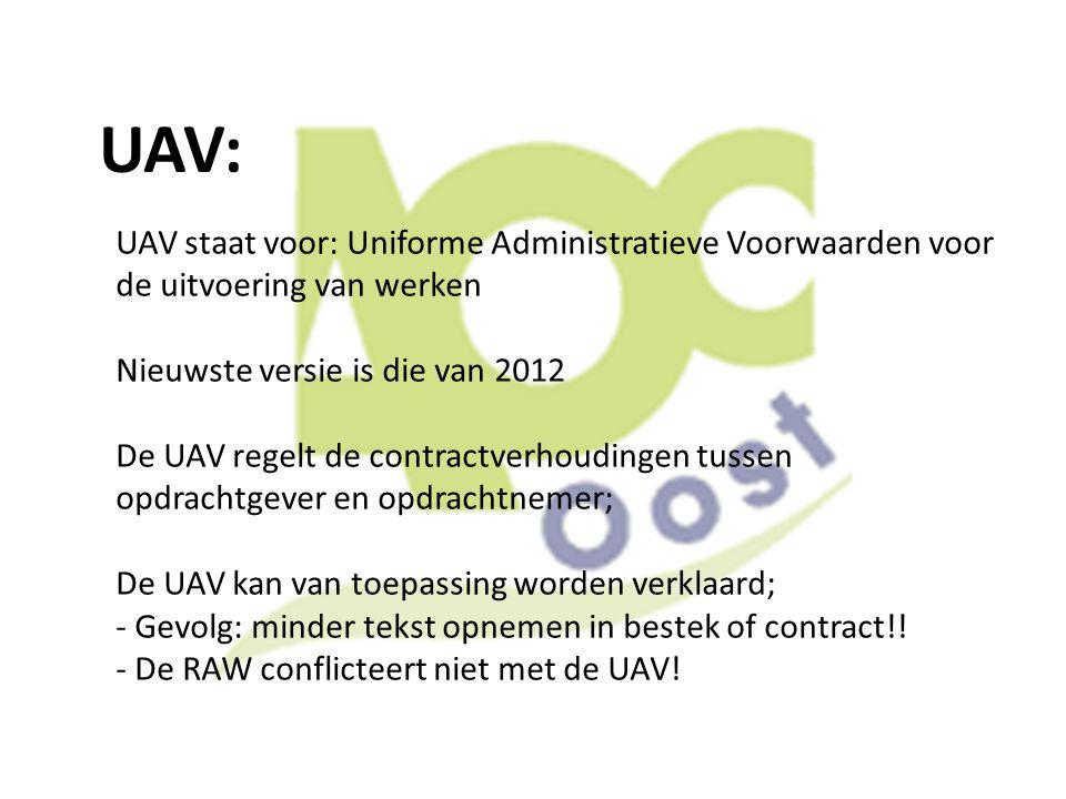UAV: UAV staat voor: Uniforme Administratieve Voorwaarden voor de uitvoering van werken. Nieuwste versie is die van 2012.