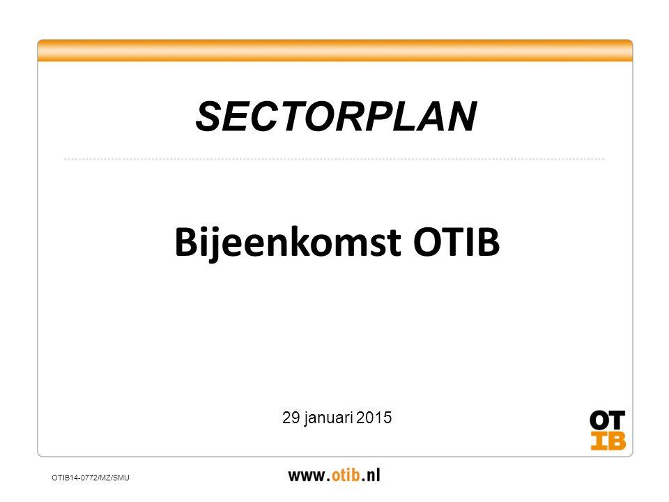 SECTORPLAN Bijeenkomst OTIB 29 januari 2015 OTIB14-0772/MZ/SMU