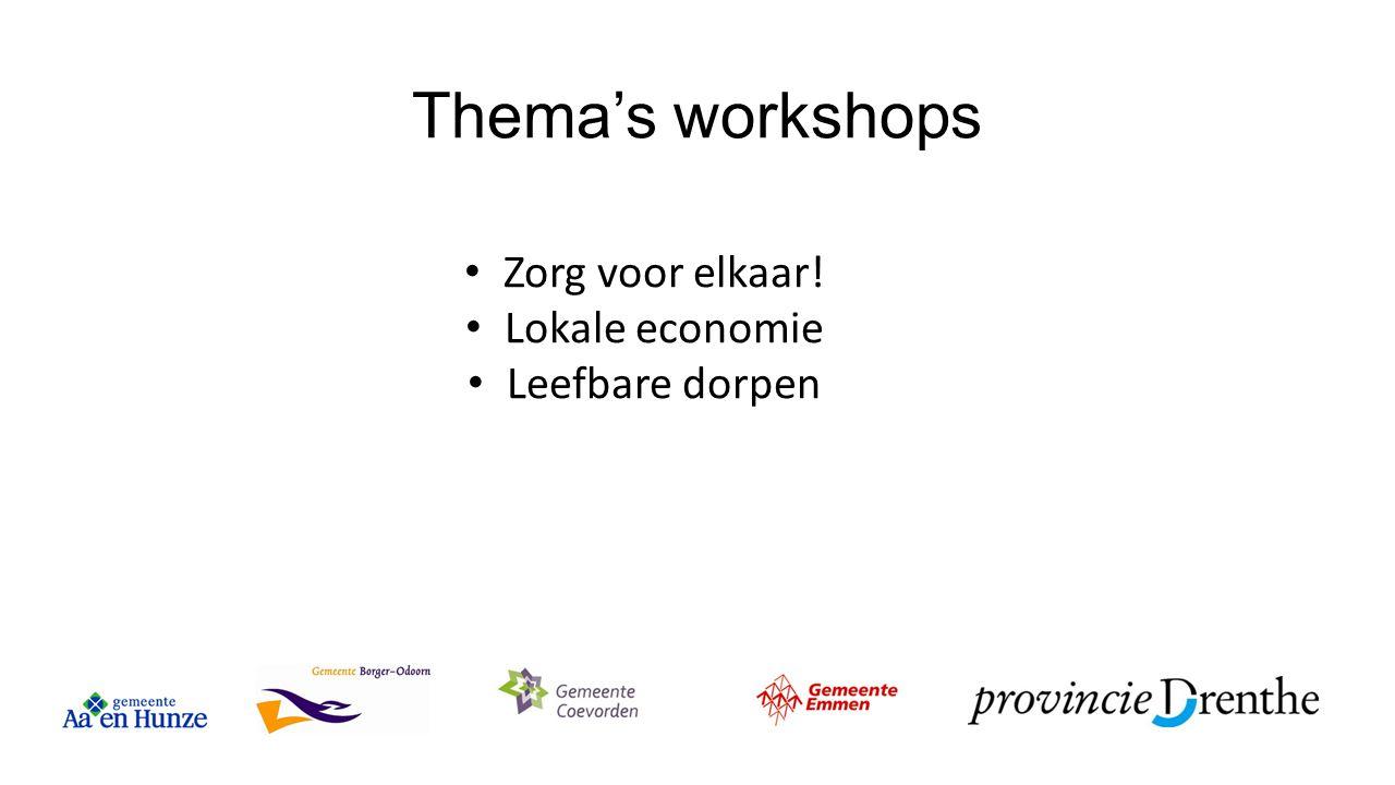 Thema's workshops Zorg voor elkaar! Lokale economie Leefbare dorpen