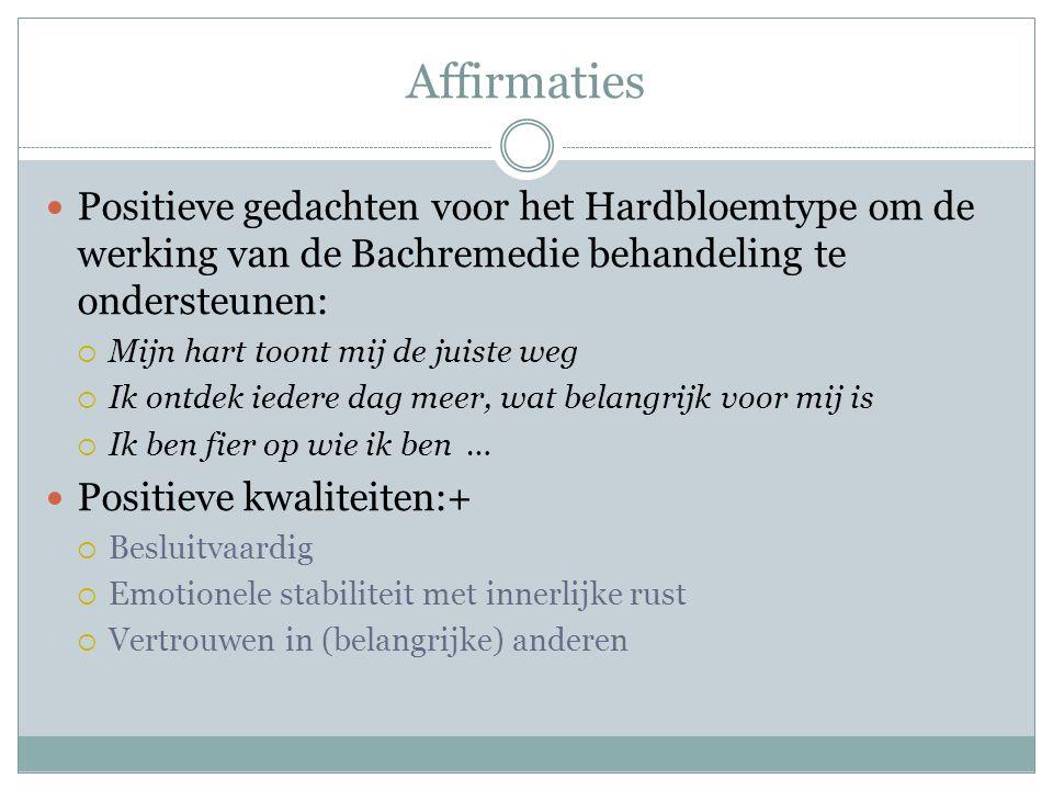 Affirmaties Positieve gedachten voor het Hardbloemtype om de werking van de Bachremedie behandeling te ondersteunen:
