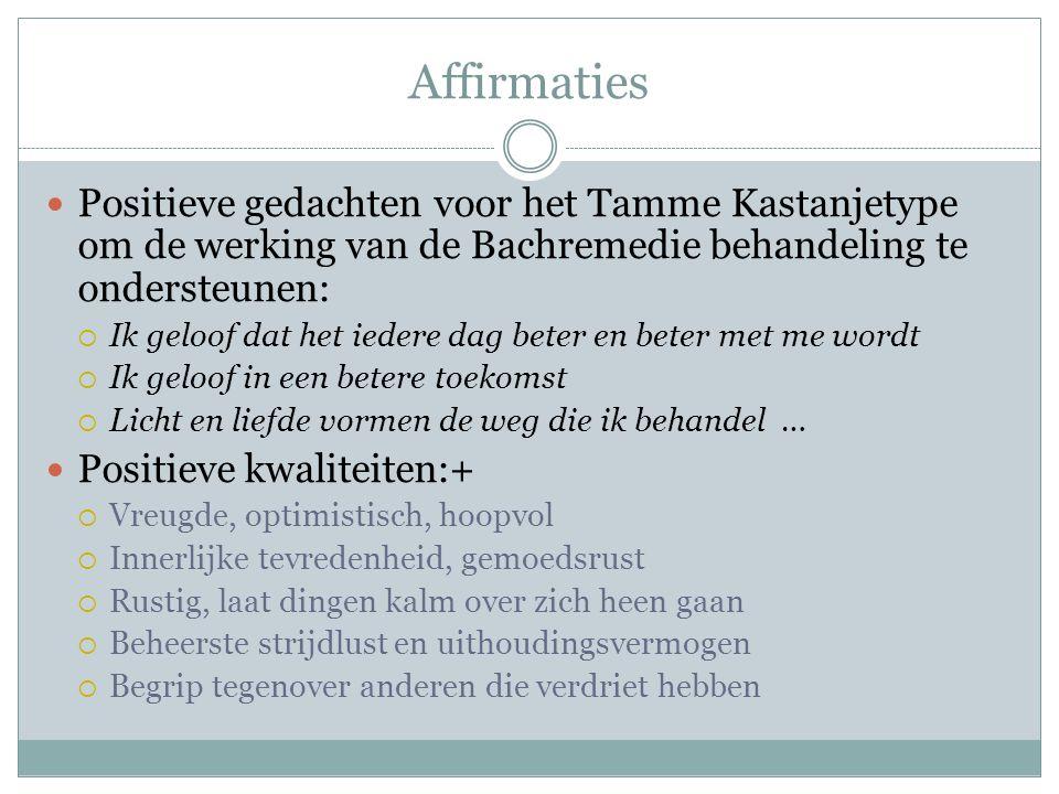 Affirmaties Positieve gedachten voor het Tamme Kastanjetype om de werking van de Bachremedie behandeling te ondersteunen: