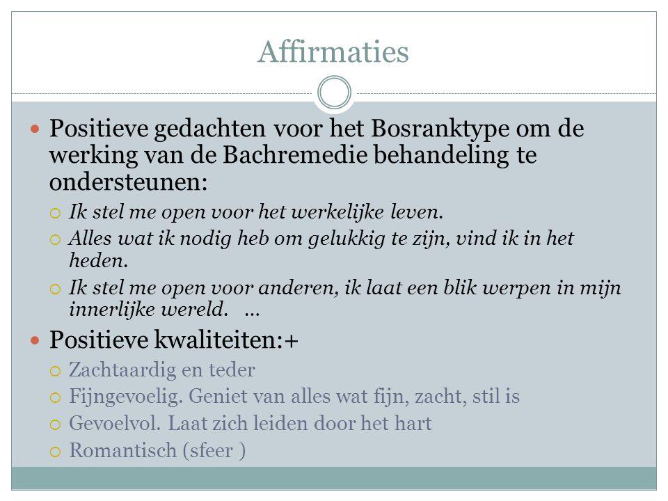 Affirmaties Positieve gedachten voor het Bosranktype om de werking van de Bachremedie behandeling te ondersteunen: