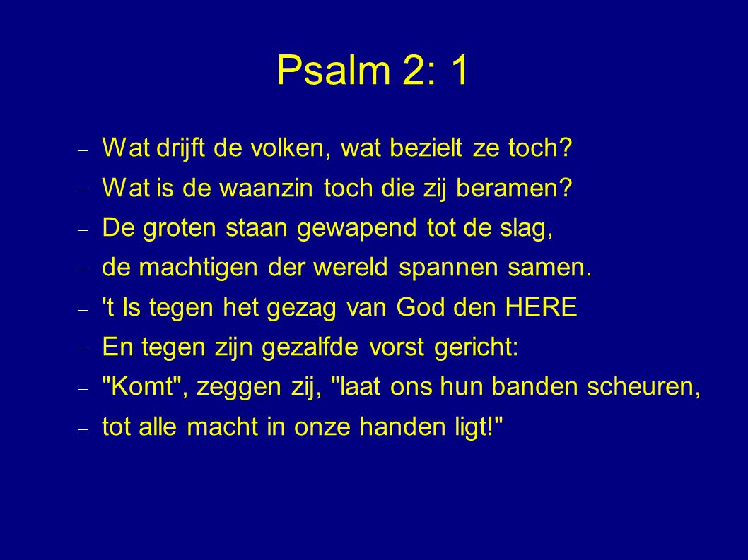 Psalm 2: 1 Wat drijft de volken, wat bezielt ze toch