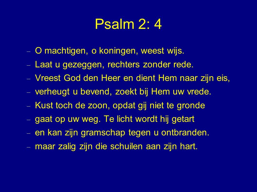 Psalm 2: 4 O machtigen, o koningen, weest wijs.