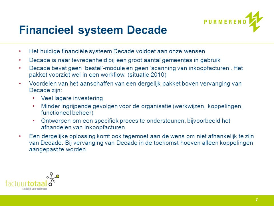 Doorlooptijd project Jul-2010 Start aanbesteding 'Digitaliseren Inkoopfacturen' Jun-2011 Inrichten en testen 2020 vision.