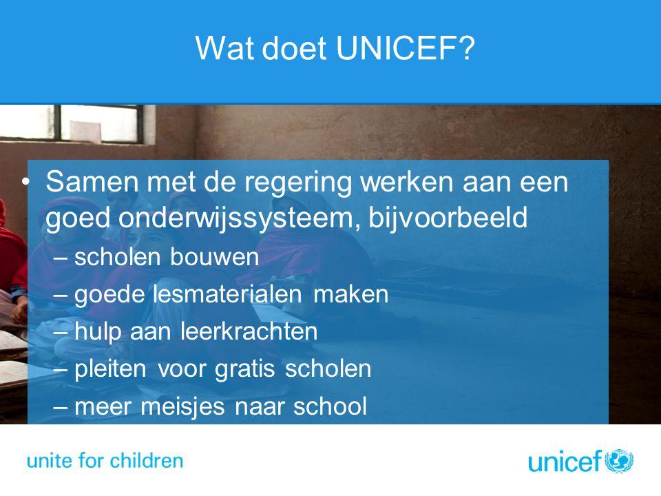 Wat doet UNICEF Samen met de regering werken aan een goed onderwijssysteem, bijvoorbeeld. scholen bouwen.