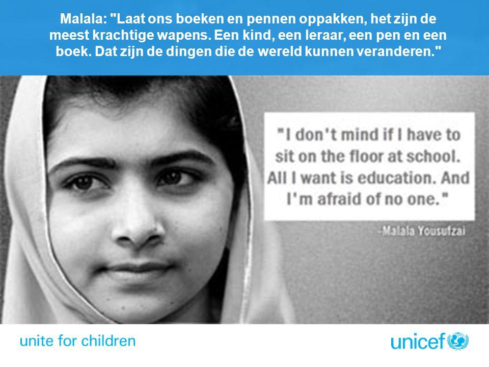 Malala: Laat ons boeken en pennen oppakken, het zijn de meest krachtige wapens. Een kind, een leraar, een pen en een boek. Dat zijn de dingen die de wereld kunnen veranderen.