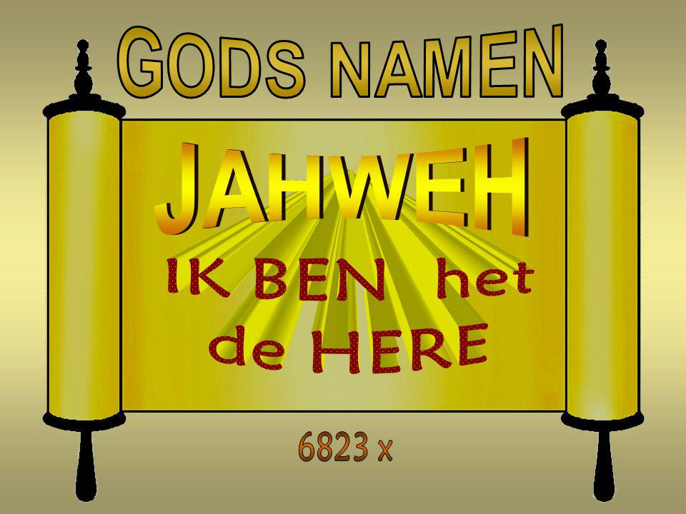 GODS NAMEN JAHWEH IK BEN het de HERE 6823 x