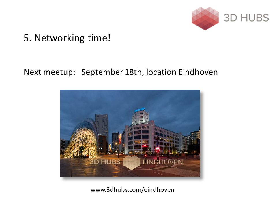 5. Networking time! Next meetup: September 18th, location Eindhoven